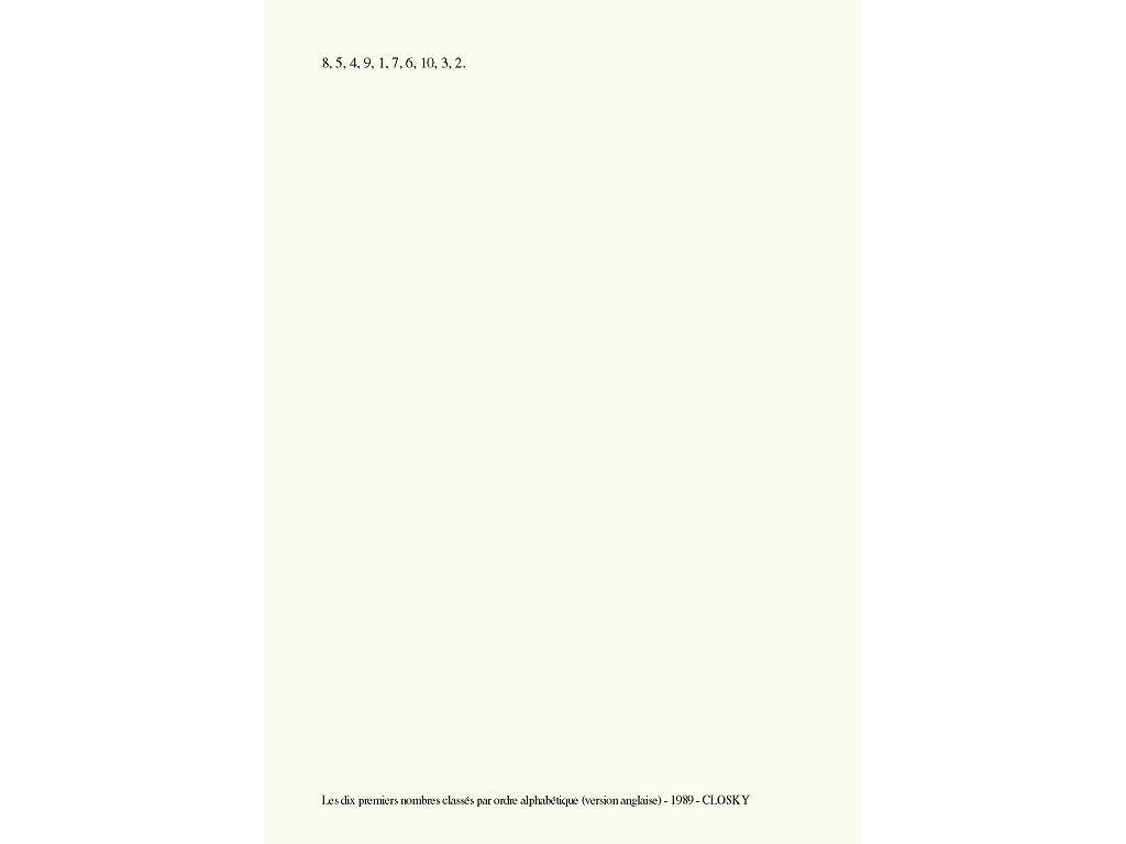 Claude Closky, 'Les dix premiers nombres classés par ordre alphabétique (version anglaise) [the first ten numbers classified in alphabetical order (english version)]', 1989, laser print on paper, 29,7 x 21 cm.